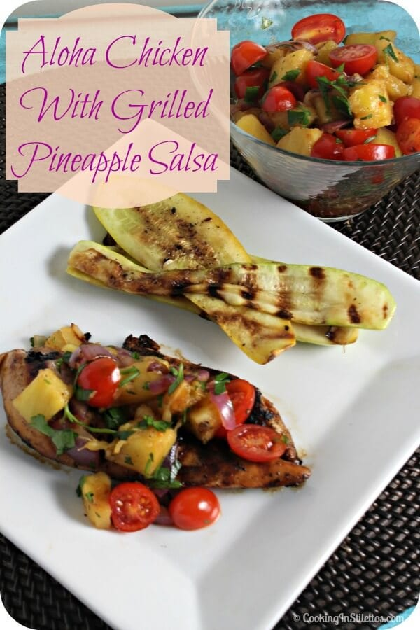 Aloha Chicken with Grilled Pineapple Salsa | Cooking In Stilettos
