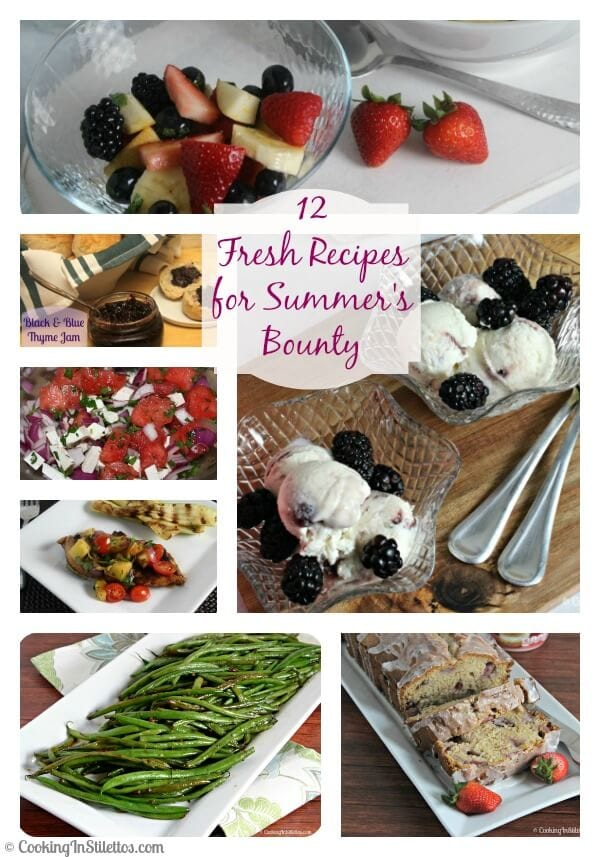 12 Fresh Recipes for Summer's Bounty | Cooking In Stilettos