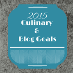 My 2015 Culinary and Blog Goals And Highlights of 2014