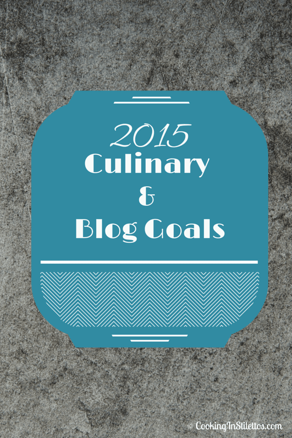 2015 Culinary and Blog Goals | Cooking In Stilettos