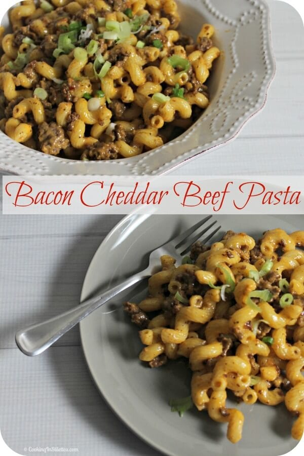 Bacon Cheddar Beef Pasta | Cooking In Stilettos