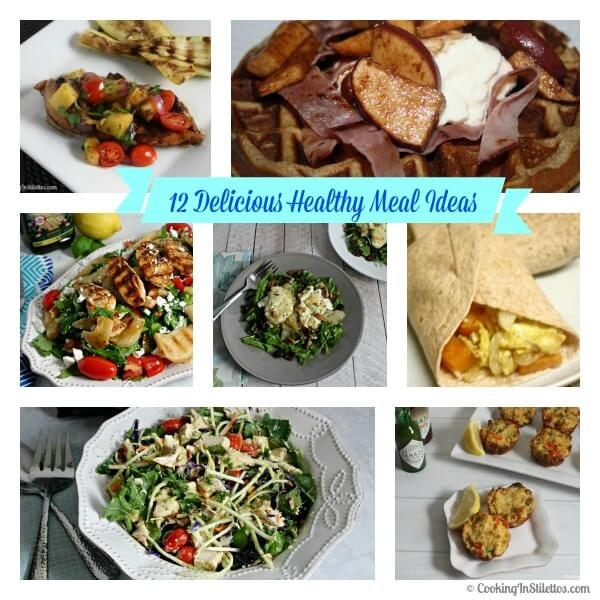 12 Delicious Healthy Meal Ideas | Cooking In Stilettos