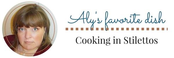 Aly's Favorite Dish   Delicious Dishes Recipe Party   CookingInStilettos.com
